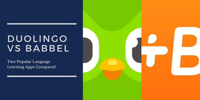 Duolingo vs Babbel: Two Popular Language Learning Apps Compared