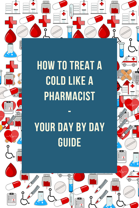How to Treat a Cold Like a Pharmacist - Your Day by Day Guide