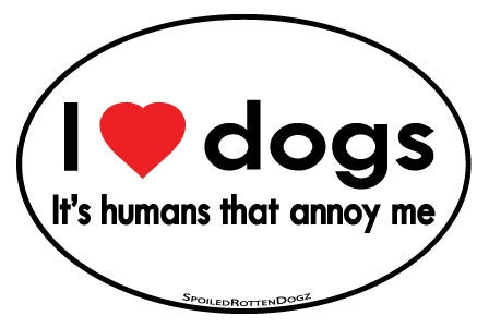 I Love Dogs It's Humans That Annoy Me Magnet