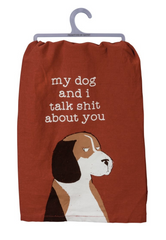 My Dog and I Talk Shit About You Dish Towel