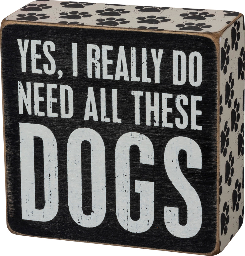 Yes, I Really Do Need All of These Dogs Box Sign