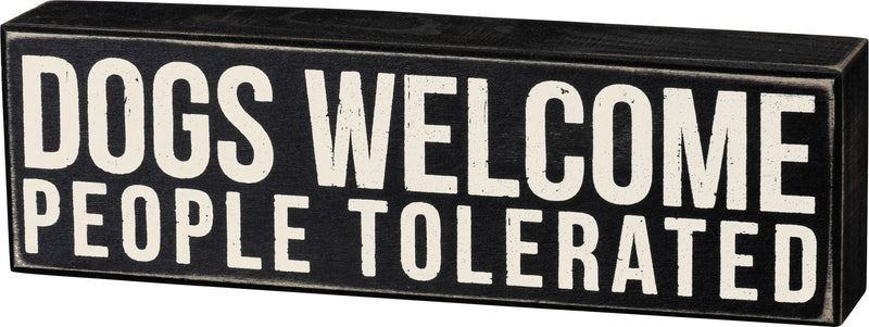 Dogs Welcome, People Tolerated Box Sign