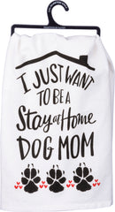 I Just Want to Be a Stay At Home Dog Mom Dish Towel