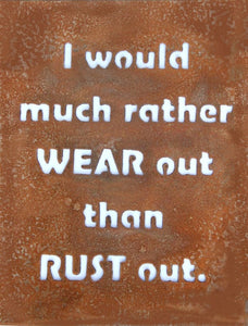 Wear out rather than rust out