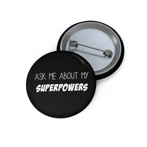 Ask Me About my Super Powers Pin Button