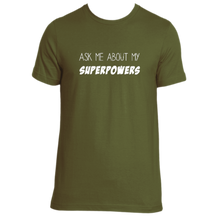 Load image into Gallery viewer, Ask Me About My Superpowers Tee