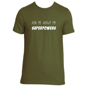 Ask Me About My Superpowers Tee