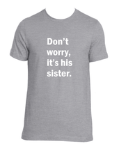 Load image into Gallery viewer, Don't Worry, It's His Sister Unisex tee