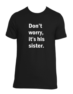 Don't Worry, It's His Sister Unisex tee