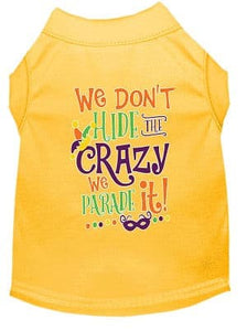 We Don't Hide the Crazy Screen Print Mardi Gras Dog Shirt*.