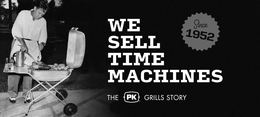 Vintage image of a man grilling on a PK Grill Classic with the caption We sell time machines - The PK Grills Story, Since 1952