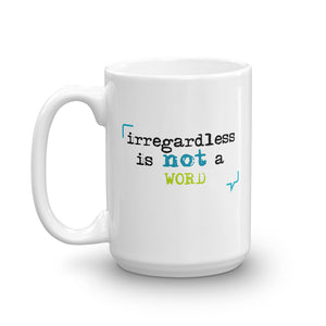 """Irregardless is not a word"" Mug"