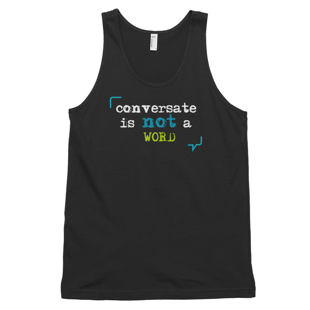 """Conversate"" is not a word classic tank top (unisex)"