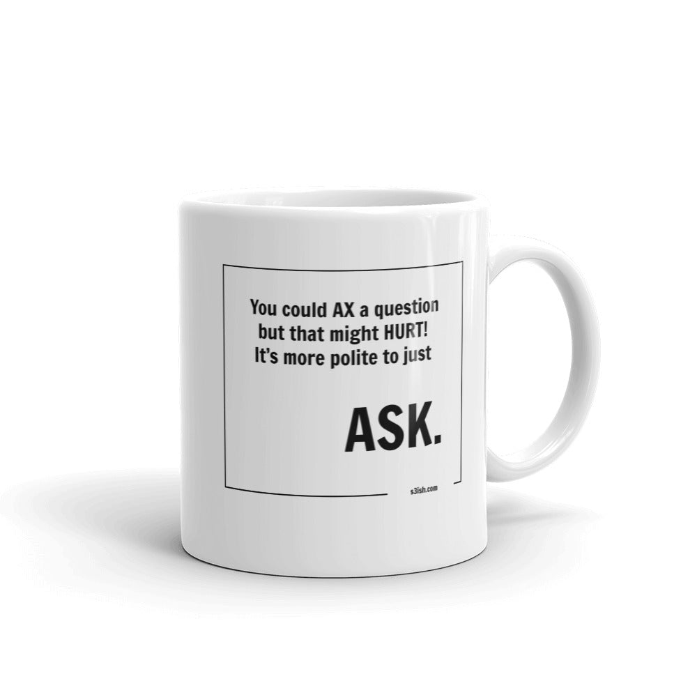 """Ask not ax a question"" Mug"