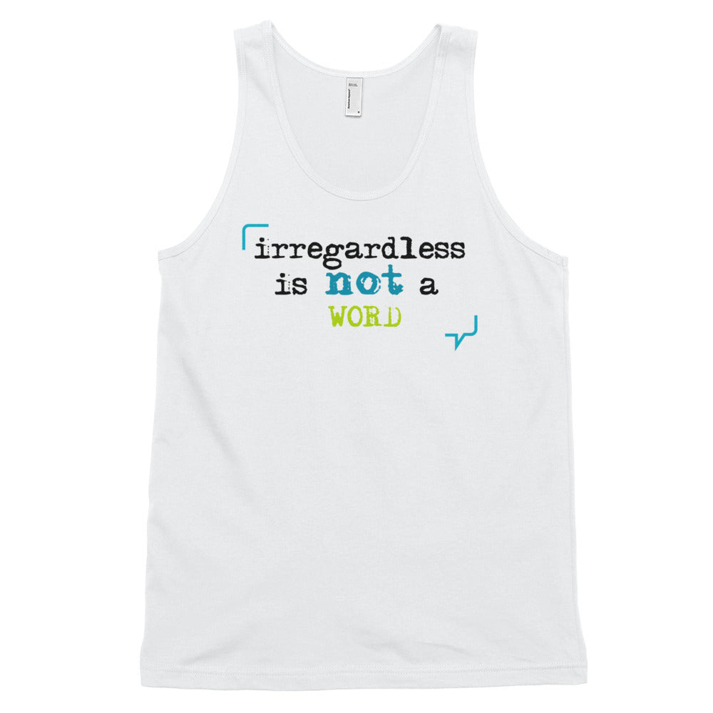 """Irregardless is not a word"" Classic Tank Top (Unisex)"