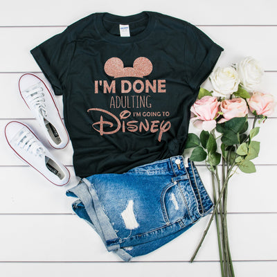"""I'm Done Adulting I'm Going to Disney"" Tshirt - We're All Ears Boutique"