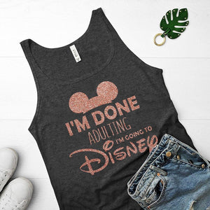 """I'm Done Adulting I'm Going to Disney"" Vest Tank Top - We're All Ears Boutique"