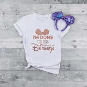 """I'm Done Adulting I'm Going to Disney"" White Tshirt with Rose Gold Glitter - We're All Ears Boutique"