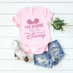 """I'm Done Adulting I'm Going to Disney"" Pink Tshirt with Pink Glitter - We're All Ears Boutique"
