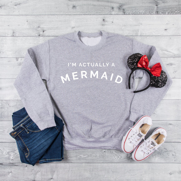 I'm Actually a Mermaid Sweatshirt - We're All Ears Boutique