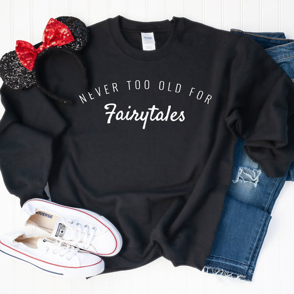 Never Too Old For Fairytales Sweatshirt - We're All Ears Boutique