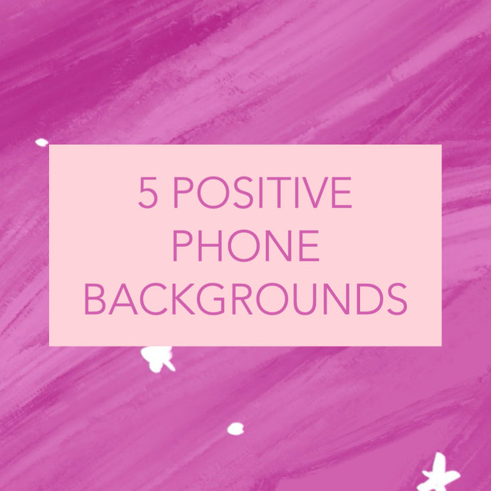 FIVE POSITIVE PHONE BACKGROUNDS
