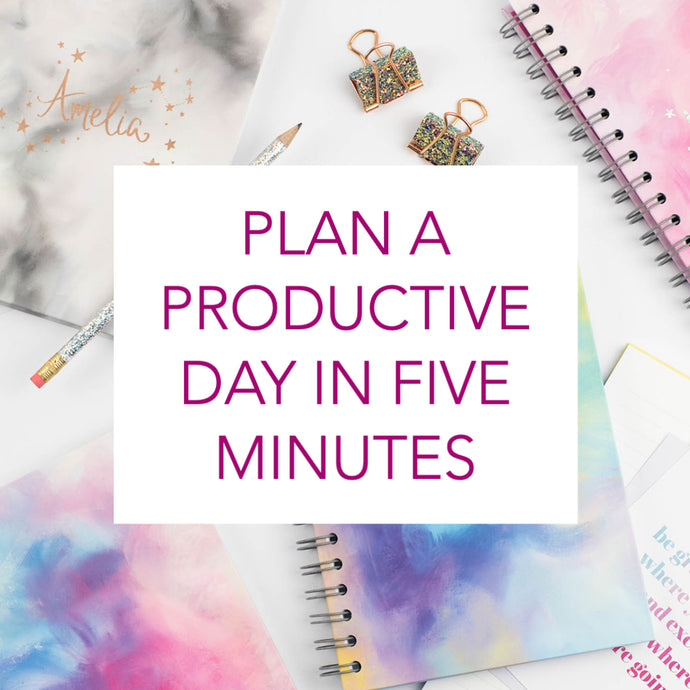 PLAN A PRODUCTIVE DAY IN LESS THAN FIVE MINUTES