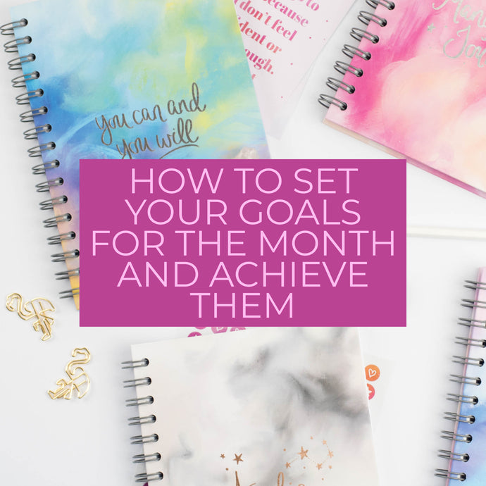 HOW TO SET YOUR GOALS FOR THE MONTH AND ACHIEVE THEM