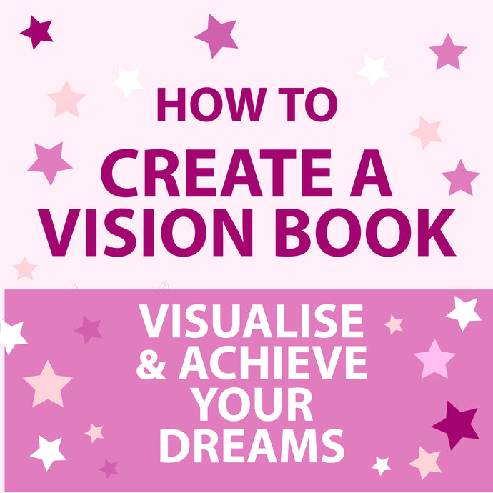 HOW TO CREATE YOUR OWN VISION BOOK