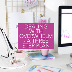 BANISHING OVERWHELM - 3 STEPS TO GETTING BACK ON TRACK