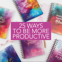 25 WAYS TO BE MORE PRODUCTIVE