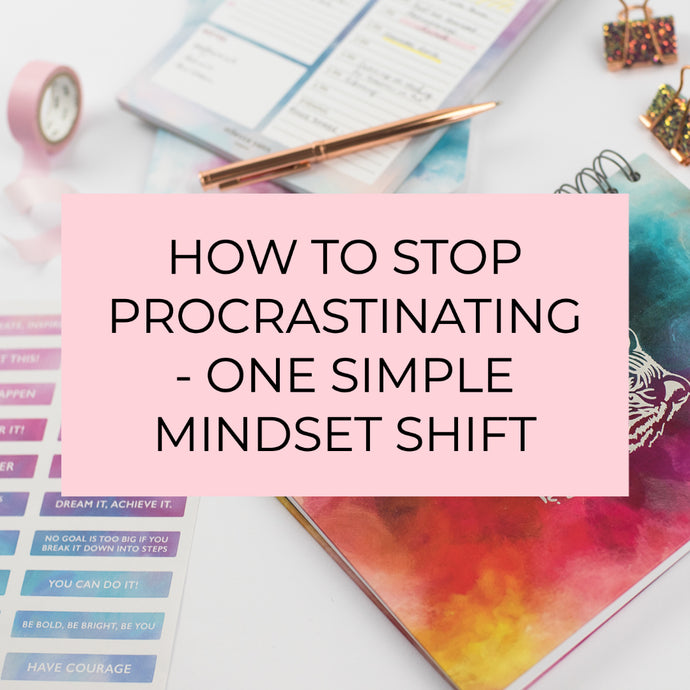 HOW TO STOP PROCRASTINATING! ONE SIMPLE MINDSET SHIFT