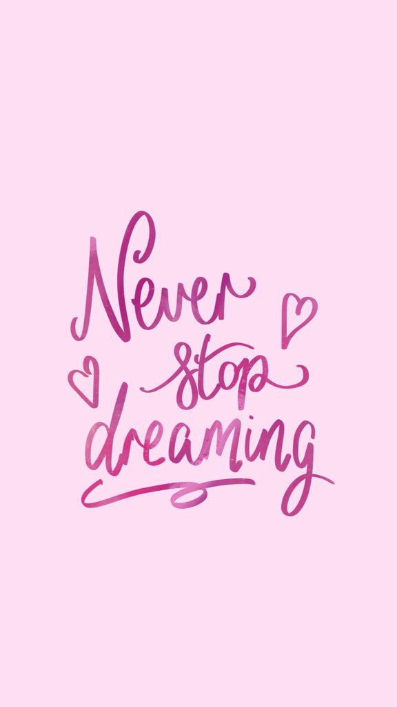 Never stop dreaming, motivational quote, phone wallpaper, 21 inspiring phone backgrounds