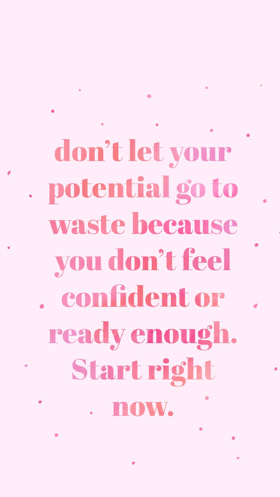 Don't let your potential go to waste because you don't feel ready