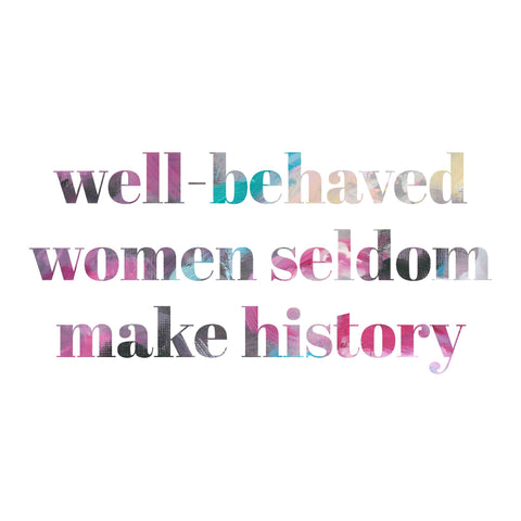 well behaved women seldom make history, Laurel Thatcher Ulrich quote