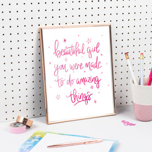 BEAUTIFUL GIRL YOU WERE MADE TO DO AMAZING THINGS PRINT