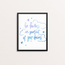 Load image into Gallery viewer, BE FEARLESS IN PURSUIT OF YOUR DREAMS PRINT