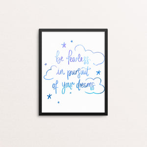 BE FEARLESS IN PURSUIT OF YOUR DREAMS PRINT