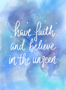 HAVE FAITH AND BELIEVE IN THE UNSEEN PRINT - Rebecca Yates