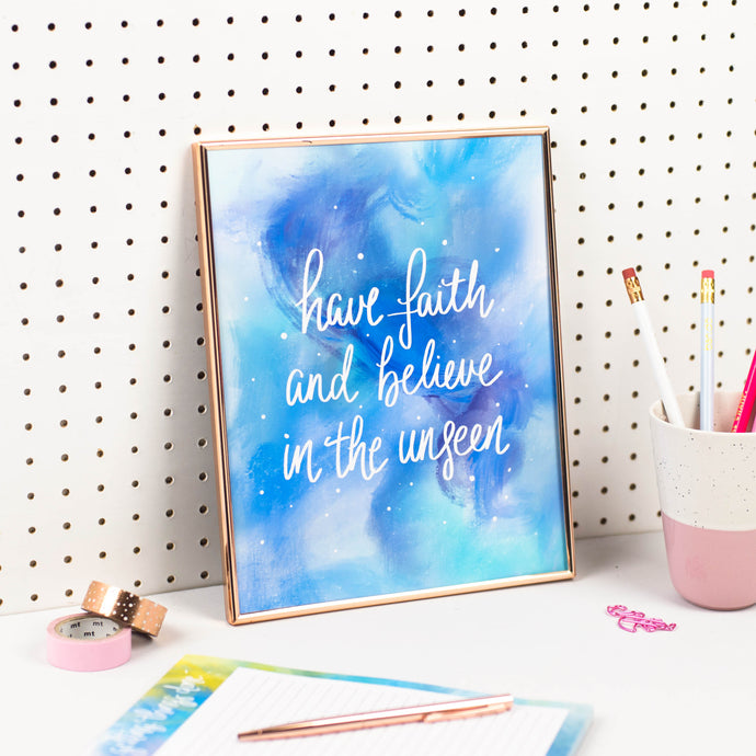 HAVE FAITH AND BELIEVE IN THE UNSEEN PRINT