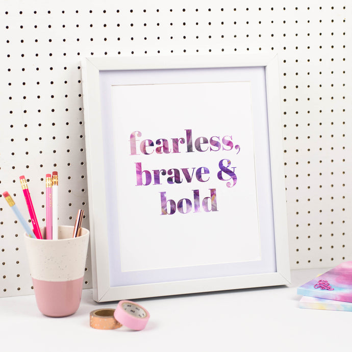 FEARLESS, BRAVE & BOLD PRINT