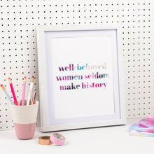 Load image into Gallery viewer, WELL-BEHAVED WOMEN SELDOM MAKE HISTORY PRINT - Rebecca Yates
