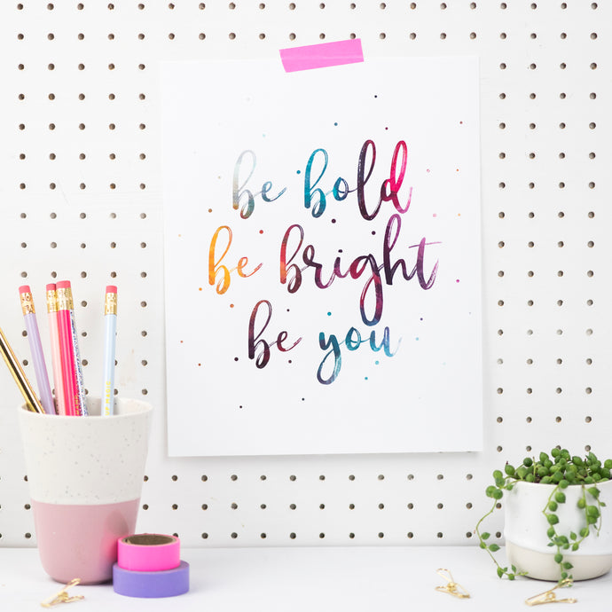 BE BOLD, BE BRIGHT, BE YOU PRINT - Rebecca Yates