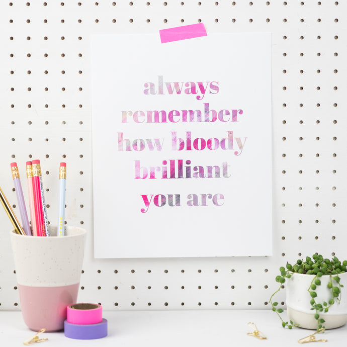 ALWAYS REMEMBER HOW BLOODY BRILLIANT YOU ARE PRINT - Rebecca Yates