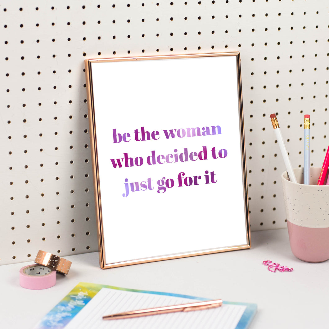 BE THE WOMAN WHO DECIDED TO JUST GO FOR IT PRINT