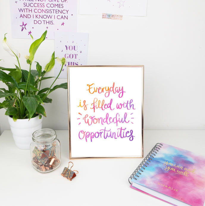 EVERYDAY IS FILLED WITH WONDERFUL OPPORTUNITIES - TYPOGRAPHY PRINT