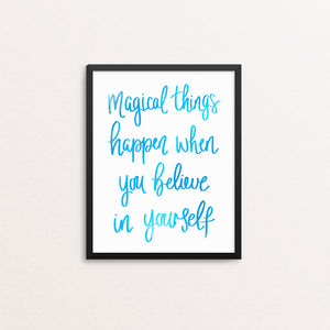 Magical things happen when you believe in yourself print,  Quote print, Rebecca Yates