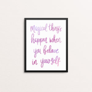 Magical things happen when you believe in yourself print