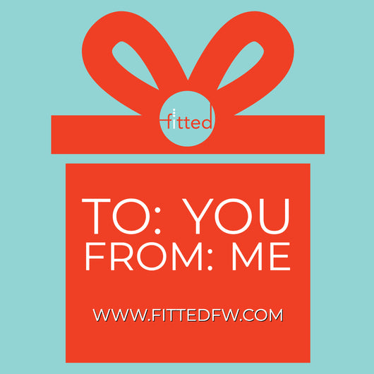 Fitted offers gift cards in any denomination.  Contact fittedfw@gmail.com to purchase.