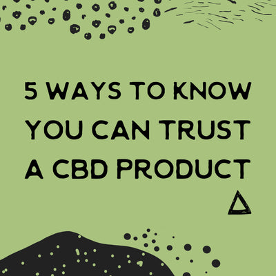 5 ways to know you can trust a cbd product
